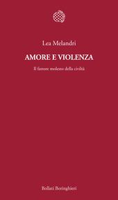 Amore e violenza. Il fattore molesto della civiltà