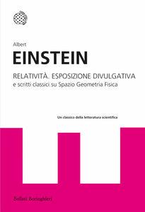 Foto Cover di Relatività. Esposizione divulgativa e scritti classici su spazio geometria fisica, Libro di Albert Einstein, edito da Bollati Boringhieri