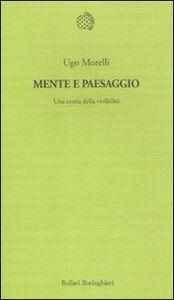 Libro Mente e paesaggio. Una teoria della vivibilità Ugo Morelli