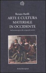 Foto Cover di Arte e cultura materiale in Occidente. Dall'arcaismo greco alle avanguardie storiche, Libro di Renato Barilli, edito da Bollati Boringhieri