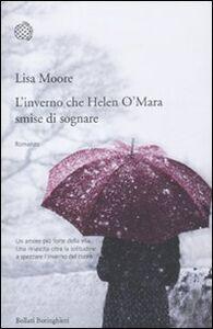 Foto Cover di L' inverno che Helen O'Mara smise di sognare, Libro di Lisa Moore, edito da Bollati Boringhieri