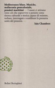 Foto Cover di Mediterraneo blues. Musiche, malinconia postcoloniale, pensieri marittimi, Libro di Ian Chambers, edito da Bollati Boringhieri