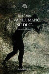 Libro Levar la mano su di sé. Discorso sulla libera morte Jean Améry