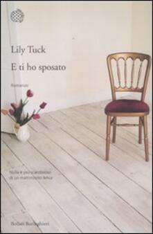 E ti ho sposato - Lily Tuck - copertina