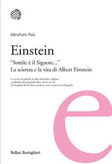 Einstein. «Sottile è il Signore...». La scienza e la vita di Albert Einstein - Abraham Pais - copertina