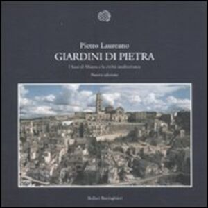 Foto Cover di Giardini di pietra. I Sassi di Matera e la civiltà mediterranea, Libro di Pietro Laureano, edito da Bollati Boringhieri