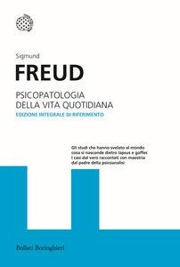 Foto Cover di Psicopatologia della vita quotidiana. Ediz. integrale, Libro di Sigmund Freud, edito da Bollati Boringhieri