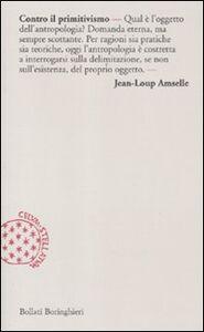 Foto Cover di Contro il primitivismo, Libro di Jean-Loup Amselle, edito da Bollati Boringhieri