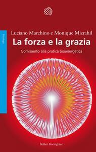 La forza e la grazia. Commento alla pratica bioenergetica - Luciano Marchino,Monique Mizrahil - copertina