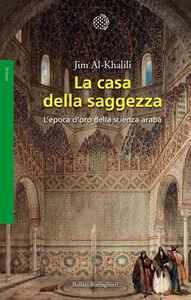 Libro La casa della saggezza. L'epoca d'oro della scienza araba Jim Al-Khalili