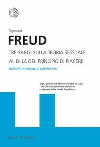 Foto Cover di Tre saggi sulla teoria sessuale. Al di là del principio del piacere. Ediz. integrale, Libro di Sigmund Freud, edito da Bollati Boringhieri