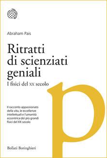 Ritratti di scienziati geniali. I fisici del XX secolo - Abraham Pais - copertina