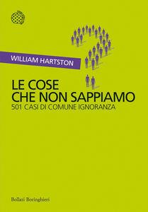 Libro Le cose che non sappiamo. 501 casi di comune ignoranza William Hartston