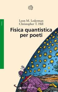 Foto Cover di Fisica quantistica per poeti, Libro di Leon M. Lederman,Christopher T. Hill, edito da Bollati Boringhieri