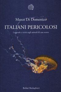 Libro Italiani pericolosi. Leggende e verità sugli animali di casa nostra Marco Di Domenico