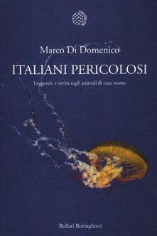 Italiani pericolosi. Leggende e verità sugli animali di casa nostra - Marco Di Domenico - copertina