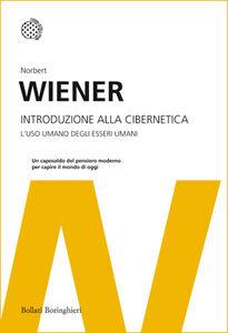 Foto Cover di Introduzione alla cibernetica. L'uso umano degli esseri umani, Libro di Norbert Wiener, edito da Bollati Boringhieri