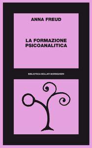 Foto Cover di La formazione psicoanalitica, Libro di Anna Freud, edito da Bollati Boringhieri