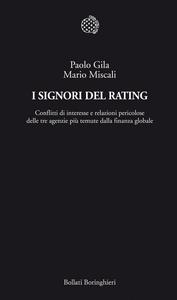 Libro I signori del rating. Conflitti di interesse e relazioni pericolose delle tre agenzie più temute della finanza globale Paolo Gila , Mario Miscali