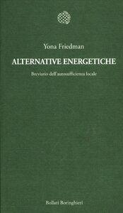 Libro Alternative energetiche. Breviario dell'autosufficienza locale Yona Friedman