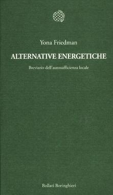 Alternative energetiche. Breviario dell'autosufficienza locale - Yona Friedman - copertina