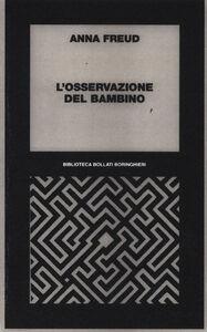 Foto Cover di L' osservazione del bambino, Libro di Anna Freud, edito da Bollati Boringhieri