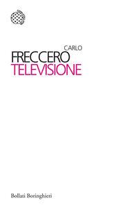 Foto Cover di Televisione, Libro di Carlo Freccero, edito da Bollati Boringhieri
