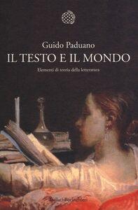 Libro Il testo e il mondo. Elementi di teoria della letteratura Guido Paduano