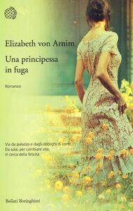 Libro Una principessa in fuga Elizabeth von Arnim