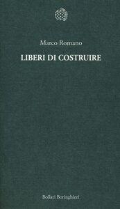 Libro Liberi di costruire Marco Romano