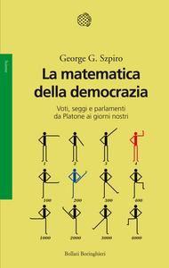Libro La matematica della democrazia. Voti, seggi e parlamenti da Platone ai giorni nostri George G. Szpiro