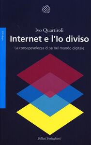 Libro Internet e l'Io diviso. La consapevolezza di sé nel mondo digitale Ivo Quartiroli