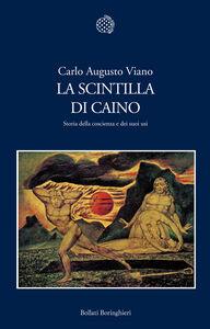 Foto Cover di La scintilla di Caino. Storia della coscienza e dei suoi usi, Libro di Carlo A. Viano, edito da Bollati Boringhieri