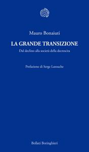 Libro La grande transizione. Dal declino alla società della decrescita Mauro Bonaiuti