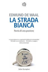 Libro La strada bianca. Storia di una passione Edmund De Waal