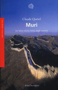 Foto Cover di Muri. Un'altra storia fatta dagli uomini, Libro di Claude Quétel, edito da Bollati Boringhieri