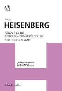 Foto Cover di Fisica e oltre. Incontri con i protagonisti (1920-1965), Libro di Werner Heisenberg, edito da Bollati Boringhieri