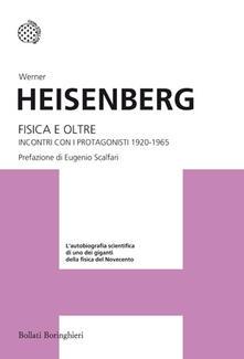 Fisica e oltre. Incontri con i protagonisti (1920-1965) - Werner Heisenberg - copertina
