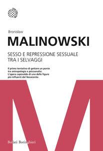 Libro Sesso e repressione sessuale tra i selvaggi Bronislaw Malinowski