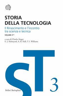 Storia della tecnologia. Vol. 3\2: Il Rinascimento e l'incontro di scienza e tecnica. - copertina