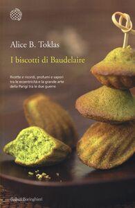 Libro I biscotti di Baudelaire. Il libro di cucina di Alice B. Toklas Alice B. Toklas