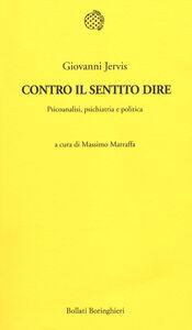 Libro Contro il sentito dire. Psicoanalisi, psichiatria e politica Giovanni Jervis