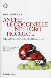 Anche le coccinelle nel loro piccolo... Organi sessuali ed evoluzione - Schilthuizen Menno - wuz.it