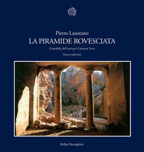 Libro La piramide rovesciata. Il modello dell'oasi per il pianeta terra Pietro Laureano