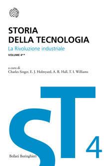Storia della tecnologia. Vol. 4\2: La rivoluzione industriale. - copertina