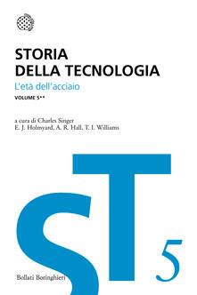 Storia della tecnologia. Vol. 5\2: L'Età dell'Acciaio circa 1850-1900. - copertina