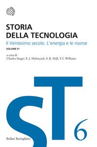 Libro Storia della tecnologia. Vol. 6\1: Il ventesimo secolo. L'energia e le risorse.