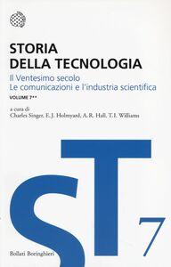 Libro Storia della tecnologia. Vol. 7\2: Il ventesimo secolo. Le comunicazioni e l'industria scientifica.
