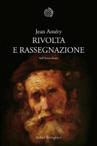 Libro Rivolta e rassegnazione. Sull'invecchiare Jean Améry