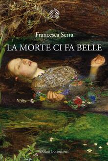 La morte ci fa belle - Francesca Serra - copertina